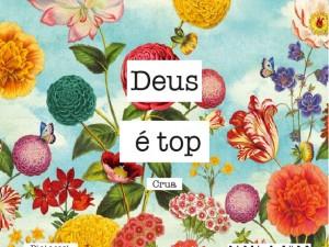 Deus é top